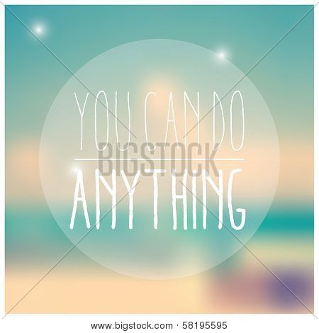 Quote, inspirational poster, typographical design, you can do anything, blurred background, vector