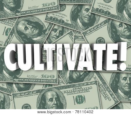 Cultivate Word on money background to illustrate growing wealth through increased earnings, investment returns, revenue and profits from business