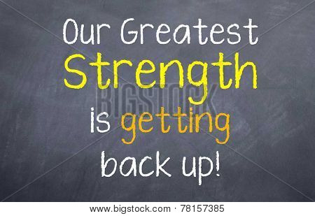 Greatest Strength is getting back up