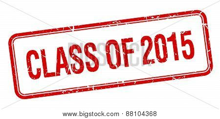 Class Of 2015 Red Square Grungy Vintage Isolated Stamp