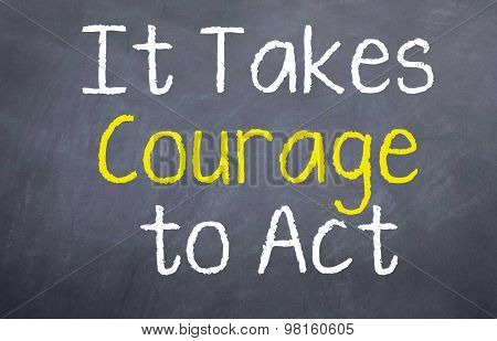 It Takes Courage to Act
