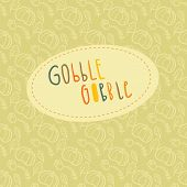 Beautiful greeting card with hand lettering Gobble Gobble and autumn seamless pattern on a backgroun poster