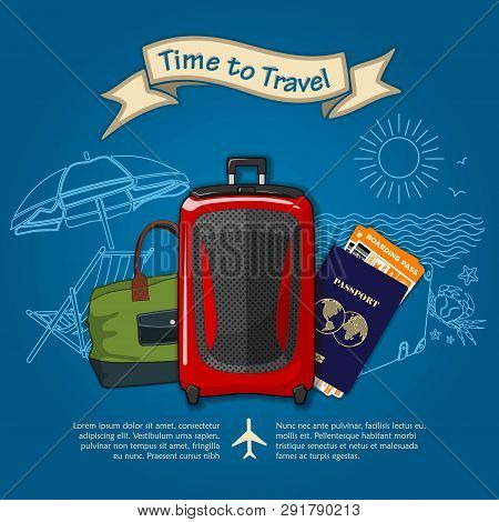 poster of Time To Travel. Travel Luggage, International Passport And Boarding Passes Tickets For Traveling By