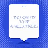 Word Writing Text Tho Wants To Be A Millionairequestion. Business Concept For Earn More Money Applyi poster
