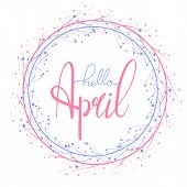 Hello April Hand Drawn Lettering With Round Branch. Round Greeting Card. Vector Element For Cards, T poster