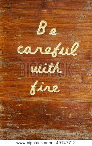 Be Careful With Fire Wooden Sign