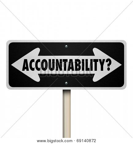 Accountability word on two way road sign arrows asking if anyone is responsible or to blame for a mistake, problem, trouble or issue