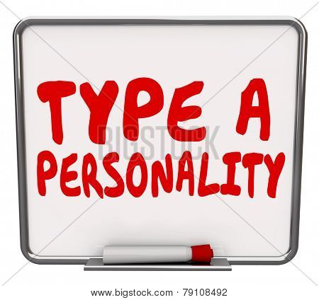 Type A Personality words on a dry erase board as results of a psychological test or exam of your behavior or traits as ambitious, driven or workaholic