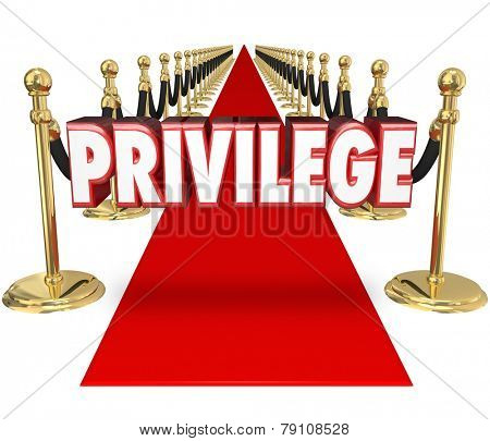 Privilege word in red 3d letters on a red carpet to illustrate exclusive celebrity VIP access to a special event only for the rich and famous or upper class in high society