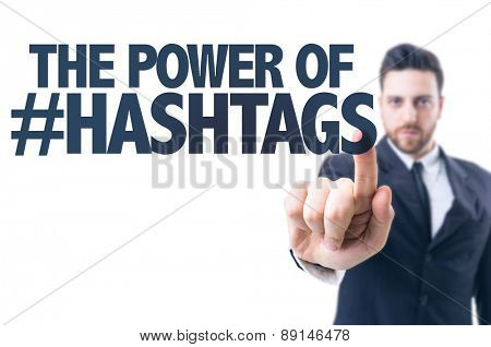 Business man pointing the text: The Power of Hashtags