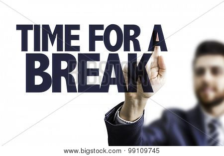 Business man pointing the text: Time for a Break