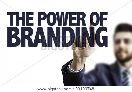 Business man pointing the text: The Power of Branding