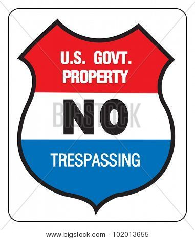 NO TREPASSING - US GOVERNMENT PROPERTY - Sign, signpost, vectorized.