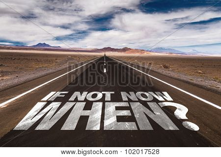 If Not Now When? written on desert road