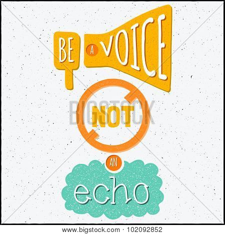 Vector modern design hipster illustration with phrase Be a voice not an echo