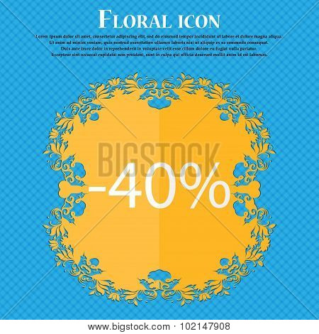 40 Percent Discount Sign Icon. Sale Symbol. Special Offer Label. Floral Flat Design On A Blue Abstra