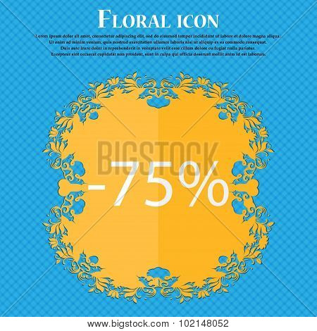 75 Percent Discount Sign Icon. Sale Symbol. Special Offer Label. Floral Flat Design On A Blue Abstra