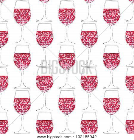 Glass of wine. Seamless pattern with hand-drawn lettering. Quote A meal without wine is called a bre