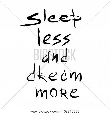 Sleep less dream more quote. Hand drawn graphic