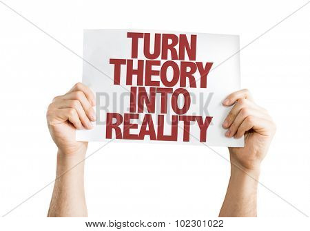 Turn Theory Into Reality placard isolated on white