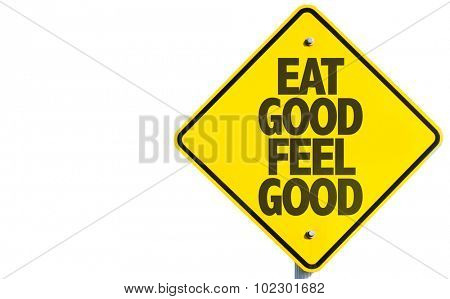 Eat Good Feel Good sign isolated on white background
