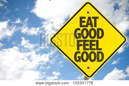 Eat Good Feel Good sign with sky background