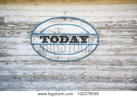 Today sign on weathered shed side