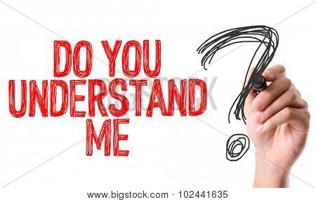 Hand with marker writing: Do You Understand Me?