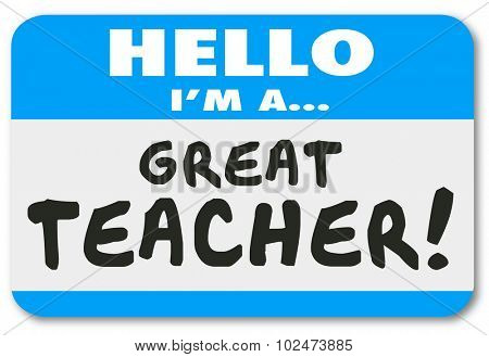 Hello I'm a Great Teacher words written on a blue name tag sticker to illustrate a teaching professional at a school, college or institution of higher learning and education