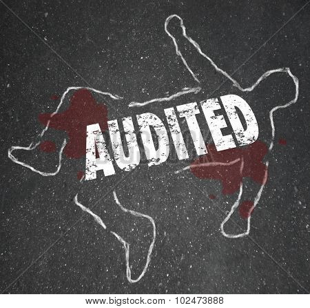 Audited word on a chalk outline of a dead body illustrating a feared accounting review or bad business bookkeeping of finances