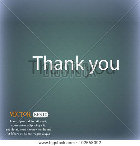 Thank You Sign Icon. Gratitude Symbol. On The Blue-green Abstract Background With Shadow And Space F