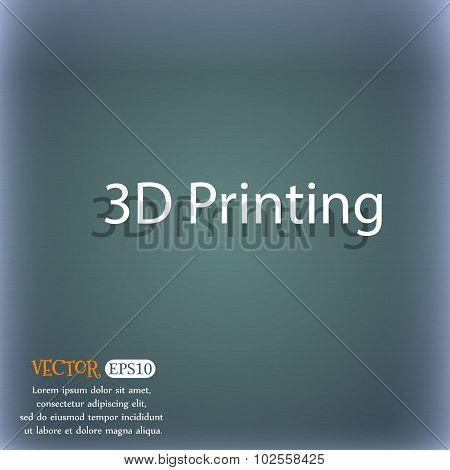 3D Print Sign Icon. 3D-printing Symbol. On The Blue-green Abstract Background With Shadow And Space