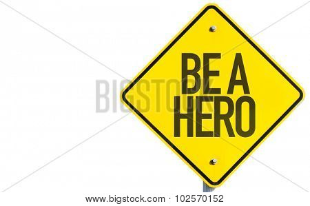 Be a Hero sign isolated on white background