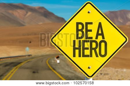 Be a Hero sign on desert road