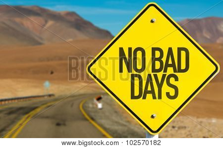 No Bad Days sign on desert road