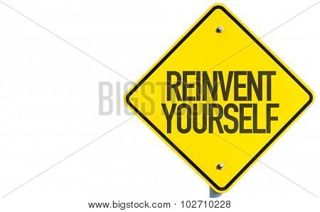 Reinvent Yourself sign isolated on white background