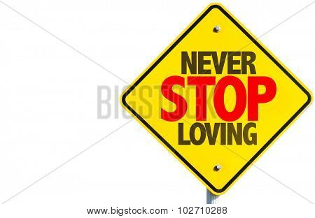 Never Stop Loving sign isolated on white background