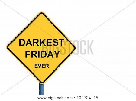 Yellow Roadsign With Darkest Friday Ever Message