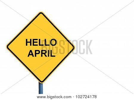Yellow Roadsign With Hello April Message