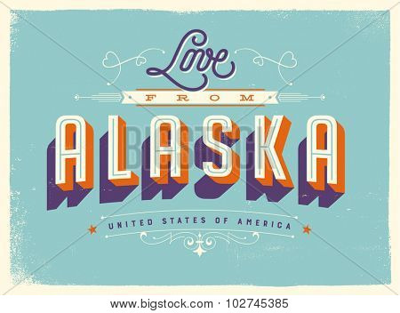 Vintage style Touristic Greeting Card with texture effects - Love from Alaska - Vector EPS10.