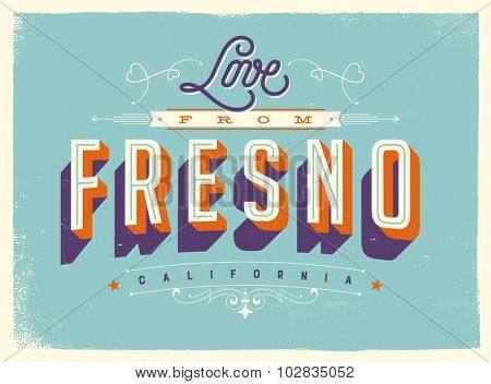 Vintage style Touristic Greeting Card with texture effects - Love from Fresno, California - Vector EPS10.