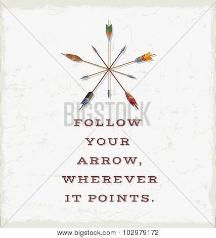 Follow your Arrow wherever it points. card or poster design