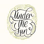 Typographic Poster Illustration With Lettering Under The Sun. Vector Card With Hand Drawn Lettering  poster