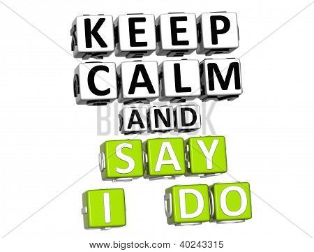 3D Keep Calm And Say I Do Button Click Here Block Text