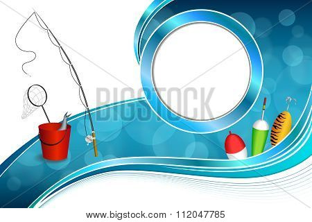 Background abstract blue white fishing rod red bucket fish net float spoon yellow green circle frame