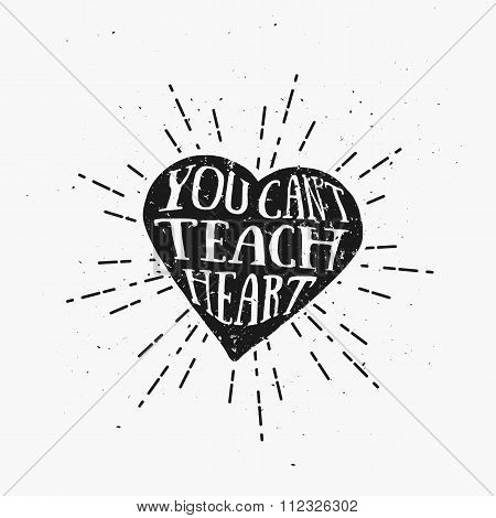 You Can't Teach Heart. Inspirational and Motivational Quote in Heart illustration with Sunburst.