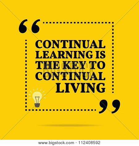 Inspirational Motivational Quote. Continual Learning Is The Key To Continual Living.