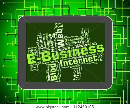 Ebusiness Word Indicates World Wide Web And Businesses