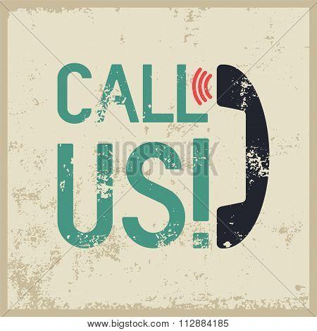 Call Us! Typographic retro grunge phone poster. Vector illustration.