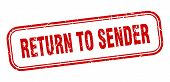 Return To Sender Stamp. Return To Sender Square Grunge Sign. Return To Sender poster